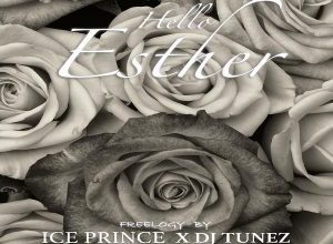 Ice Prince ft. DJ Tunez – Hello Esther (Lyrics)
