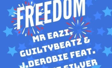 Mr-Eazi-GuiltyBeatz-J.Derobie-ft-Sherrie-Silver-Freedom-