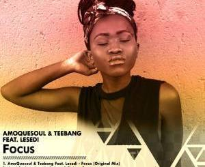 Amoquesoul & Teebang ft Lesedi – Focus (Original Mix)