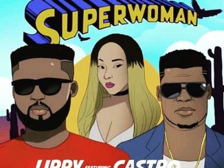 Lippy – Super Woman ft. Castro