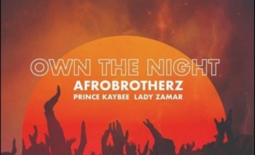 Afro Brotherz – Own The Night Ft. Prince Kaybee & Lady Zamar
