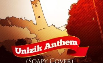 Manova – Unizik Anthem (Soapy Cover)