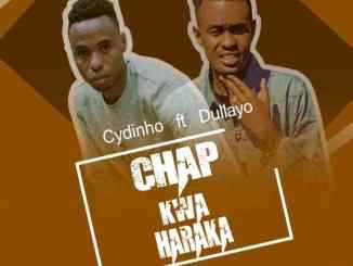 "[Audio + Video] Cydinho ft Dullayo – ""Chap Kwa Haraka"""