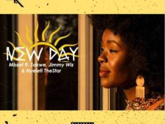 MBzet – New Day Ft. Zakwe, Jimmy Wiz & Nyeleti The Star