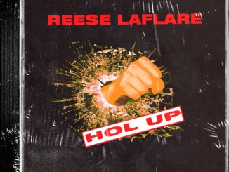 "Reese LAFLARE – ""Hol' Up"" (Video)"