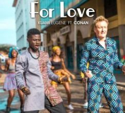 Kuami Eugene ft Conan O'Brien – For Love