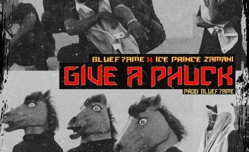 Bluef7ame ft. Ice Prince – Give A Phuck