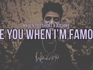 KYLE – See You When I'm Famous Ft. AzChike & Too Short