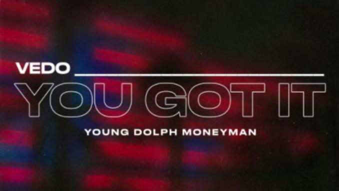 Vedo Ft. Young Dolph & Money Man – You Got It (Remix)