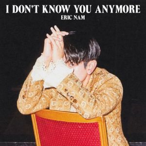Eric nam - I don't know anymore
