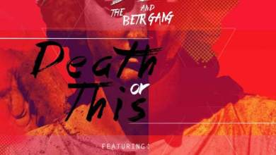 Photo of Solo and The BETR Gang – Death Or This Ft. Ginger Trill, HHP & KT
