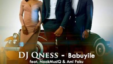 Photo of DJ Qness – Babuyile ft. NaakMusiQ & Ami Faku