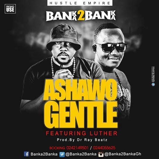 BanKa  Banka Ashawo Gentle Feat Luther Prod by DrrayBeat