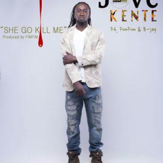 Jove Kente She Go Kill Me Ft