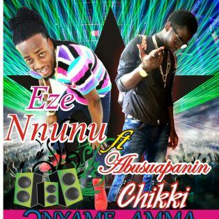 Eze Nnunu ft Abusuapanin Chiki Onyame Amma