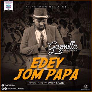 Gasmilla – Edey Jom Papa Prod By Xyfe Beatz