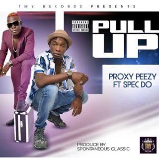 Proxy Peezy Pull Up ft Spec Do Prod by Spontaneous Classic