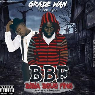 Grade Wan   BBF Bibia Bey Fine ft