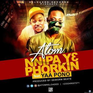 Atom Nnipa Ye Phorkin Feat