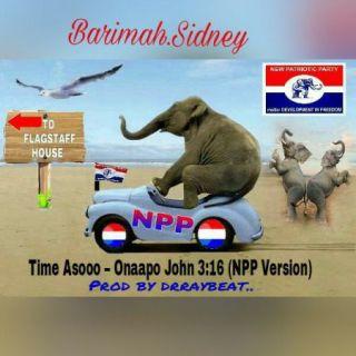 Barima Sidney Time Asoo Onaapo Remix John   NPP Version