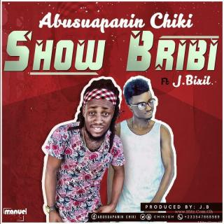 Abusuapanin Chiki X J Bixil Show Bribi Prod