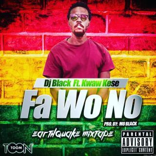 Dj Black – Fa Wo No Ft Kwaw Kese Prod By Mo Black