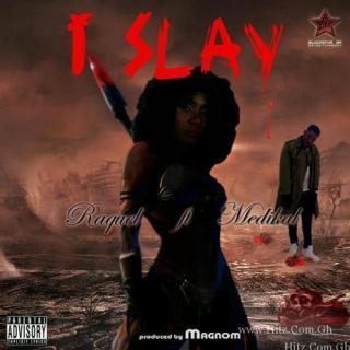 Raquel ft Medikal I Slay Prod