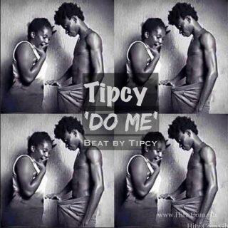 Tipcy Do Me Prod By Tipcy