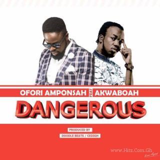 Ofori Amponsah feat Akwaboah – Dangerous