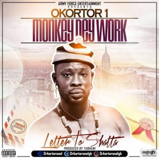 Okortor  – Monkey Dey Work Letter to Shatta Prod
