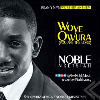 Nobel Nketsiah Woye Owura You Are The Lord