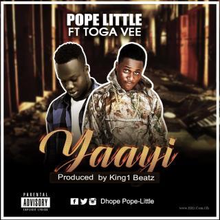 Pope Little ft Toga Vee Yaayi Prod by King beatz