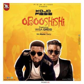 Kojo Piesie ft Wisa Greid Oboo Shishi Prod by Mix Master Garzy
