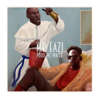Mr Eazi Pour Me Water Prod By E Kelly