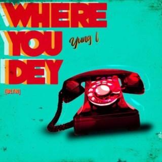 Yung L – Where You Dey