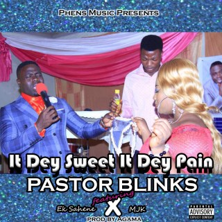 Pastor Blinks It Dey Sweet It Dey Pain Avivivevem Ft