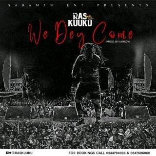 Ras Kuuku We Dey Come Prod