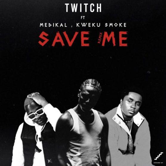 Twitch – Save Me (Remix) ft. Medikal & Kweku Smoke