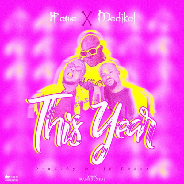 1Fame – This Year ft. Medikal (Prod by Walid Beatz)