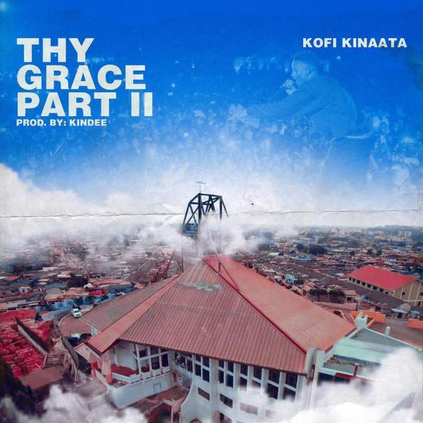 Kofi Kinaata Thy Grace Part 2