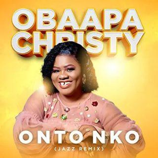Obaapa Christy - Onto Nko