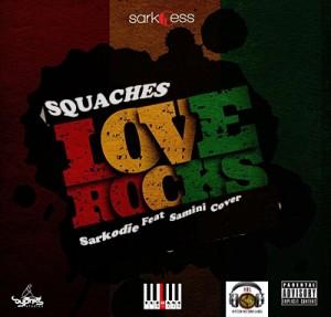 Squaches - Love Rocks (Sarkodie Ft Samini cover) (Killa Riddim)