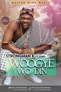 Strongman K - woogye wo din ft. Zabe