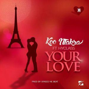 Koo Ntakra - Your Love ft. Hyklazz (Prod By Ofasco Ne Beat)