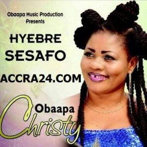 Obaapa Christy - Hyebre Sesafo