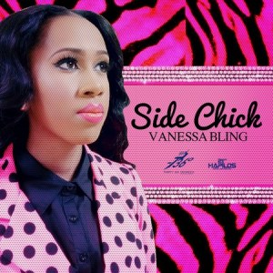 Vanessa Bling - Side Chick (Prod By Thirty six degrees)