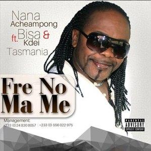 Nana Acheampong ft Bisa Kdei & Tasmania - Fre No Ma Me