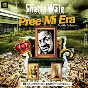 Shatta Wale - Pree Mi Era (Prod. By Da Maker x Riddim Boss)