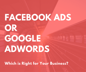 Facebook Ads or Google Adwords: Which is Right for Your Business?