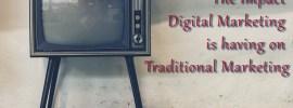 The Impact Digital Marketing is having on Traditional Marketing